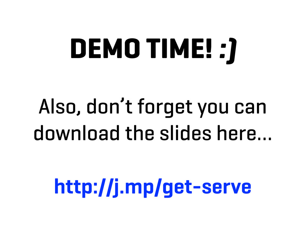 DEMO TIME! :) Also, don't forget you can downlo...