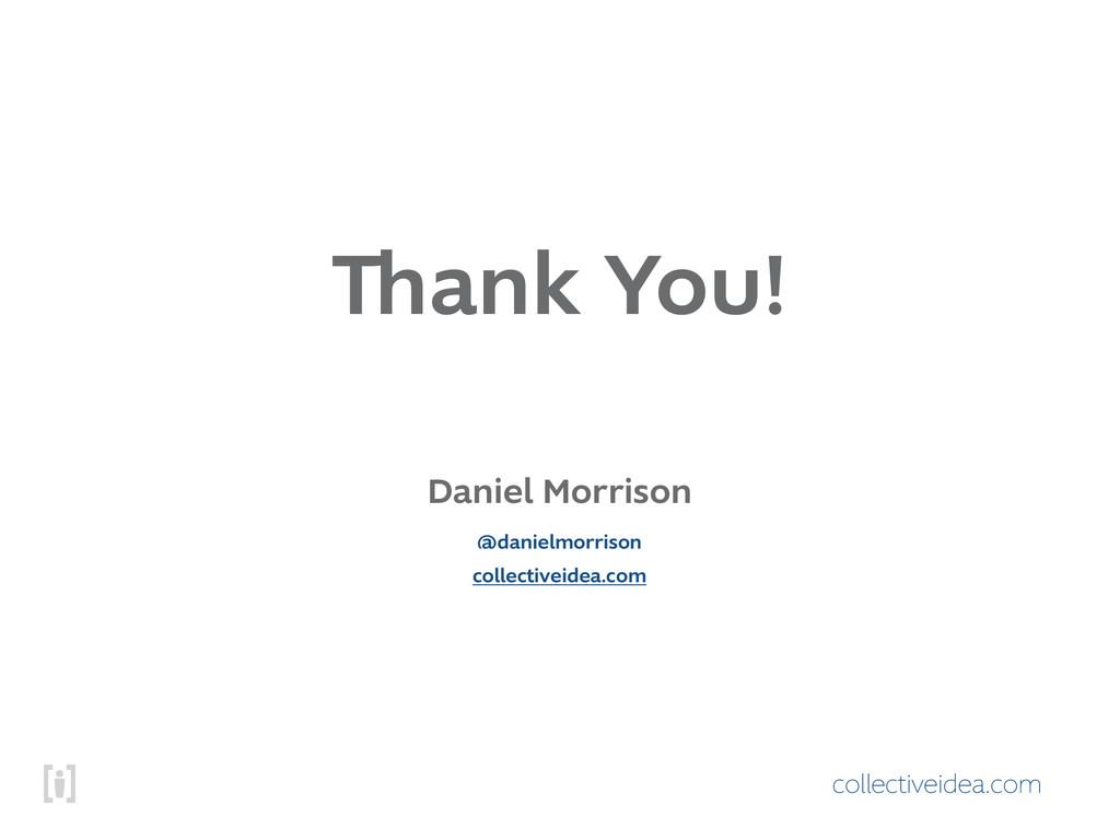 collectiveidea.com Thank You! Daniel Morrison c...