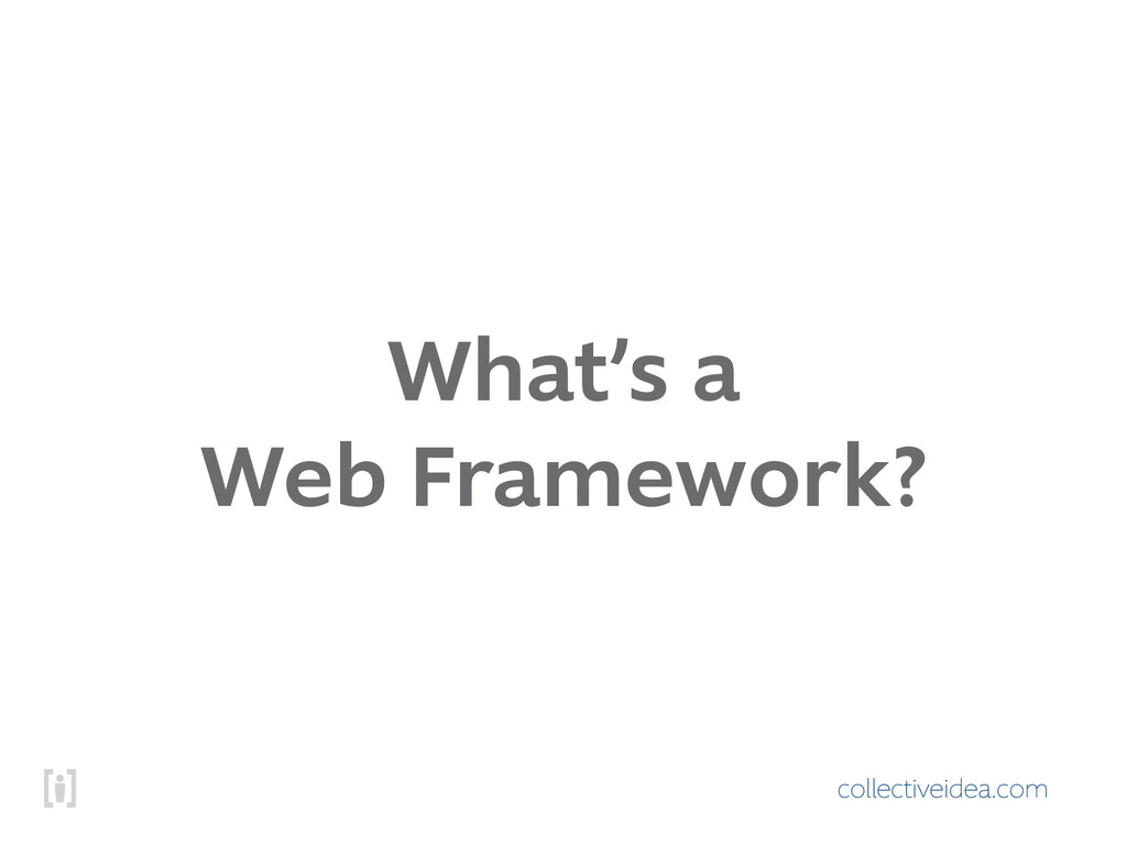 collectiveidea.com What's a Web Framework?