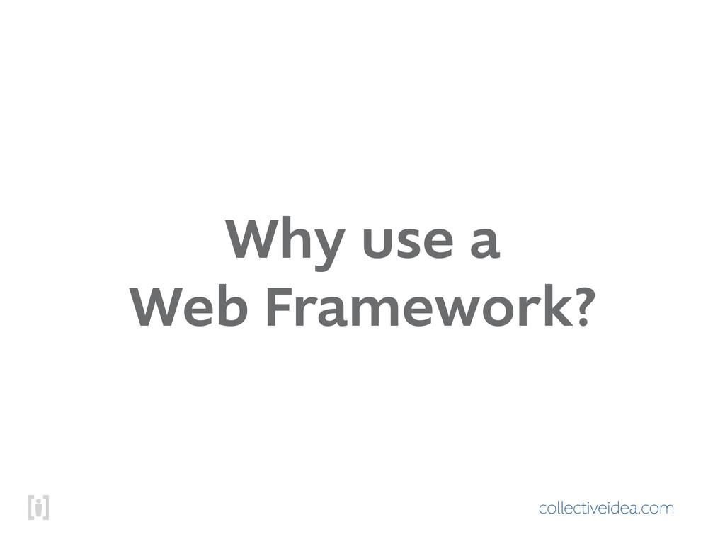 collectiveidea.com Why use a Web Framework?