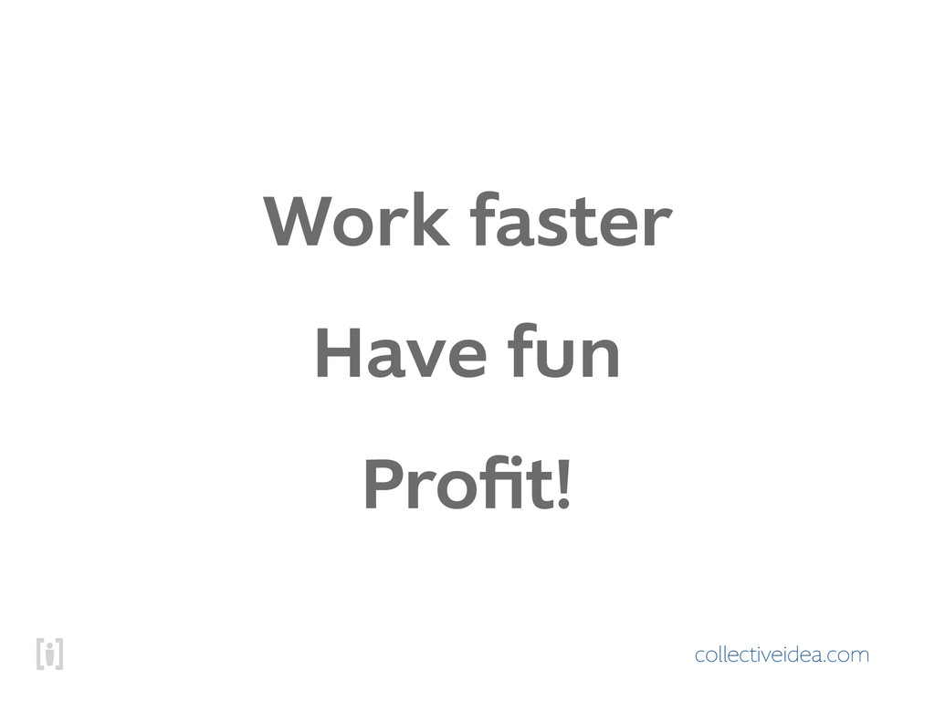 collectiveidea.com Work faster Have fun Profit!