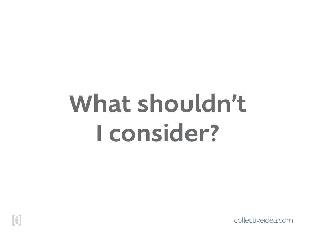 collectiveidea.com What shouldn't I consider?