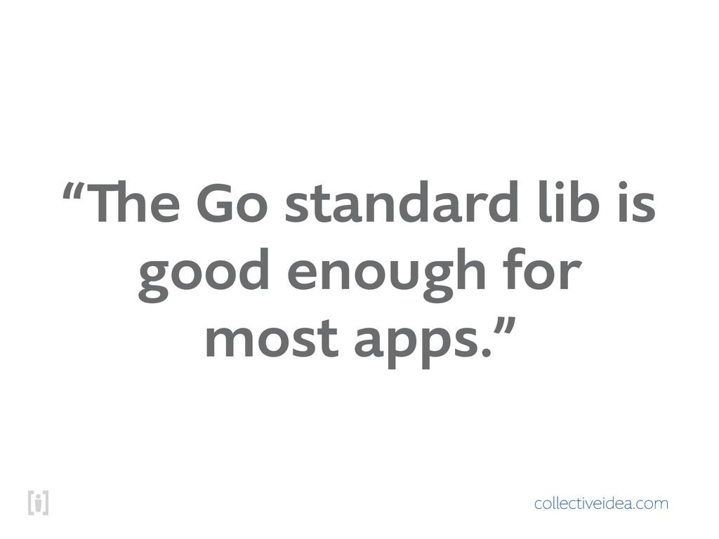 "collectiveidea.com ""The Go standard lib is good..."