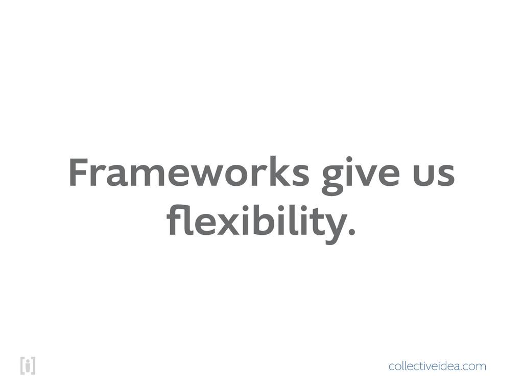 collectiveidea.com Frameworks give us flexibilit...