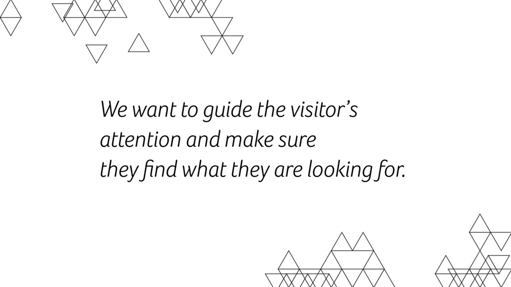 We want to guide the visitor's attention and ma...