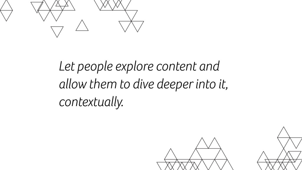 Let people explore content and allow them to di...