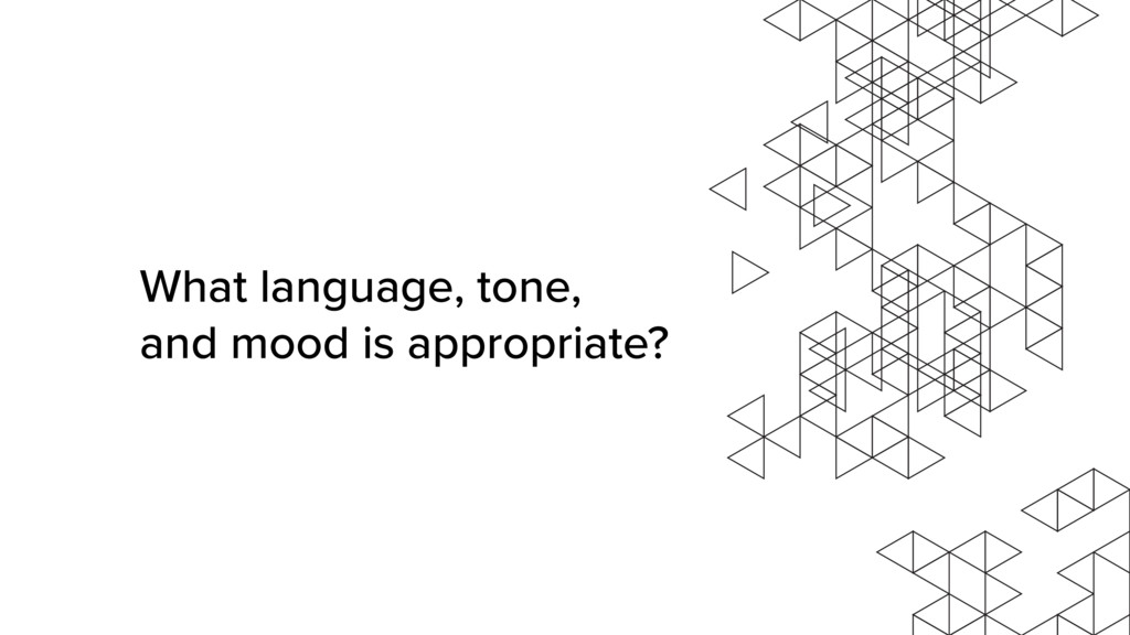 What language, tone, and mood is appropriate?