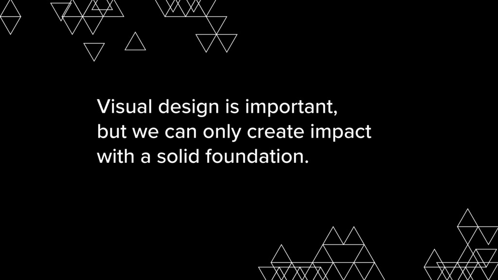 Visual design is important,  but we can only c...
