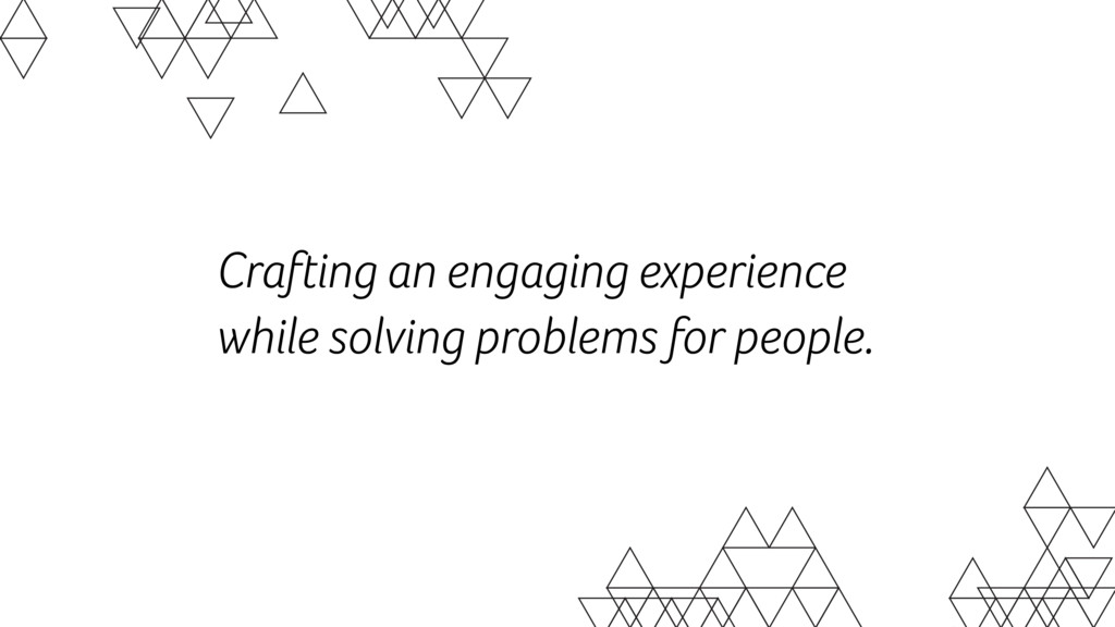 Crafting an engaging experience while solving p...