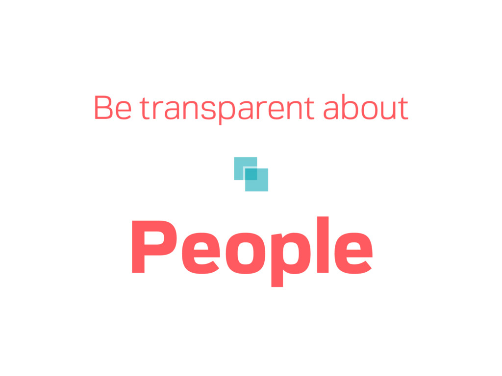 Be transparent about People