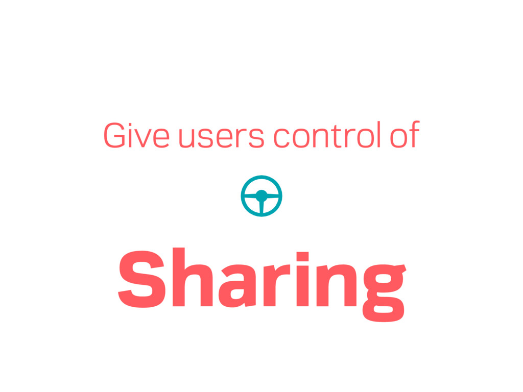 Give users control of Sharing