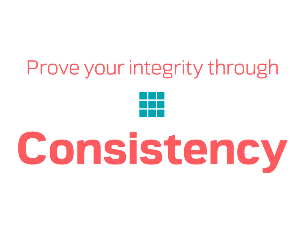 Prove your integrity through Consistency