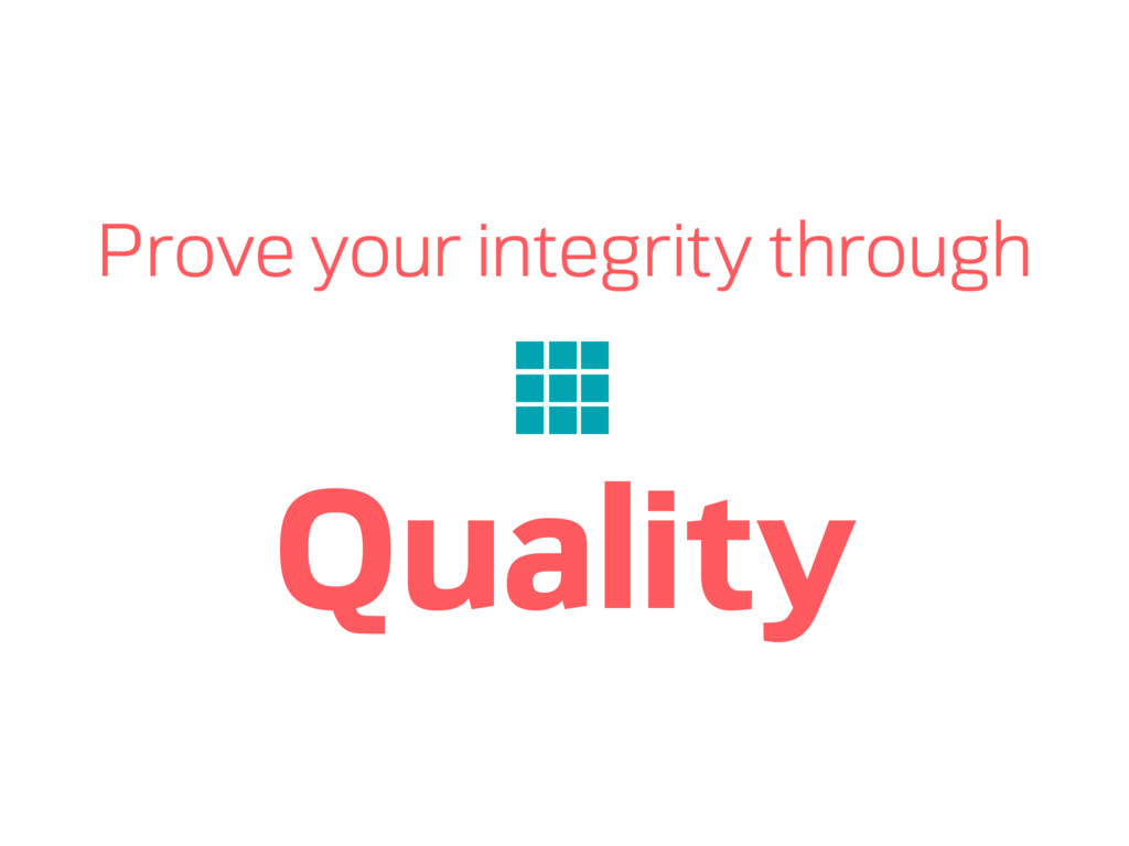 Prove your integrity through Quality