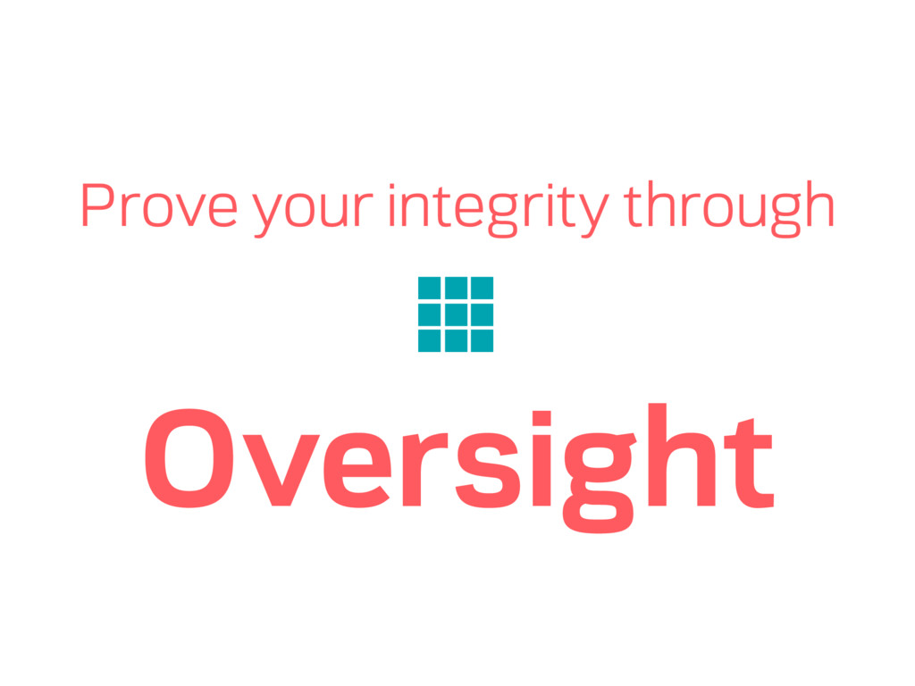 Prove your integrity through Oversight