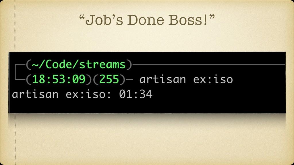 """Job's Done Boss!"""