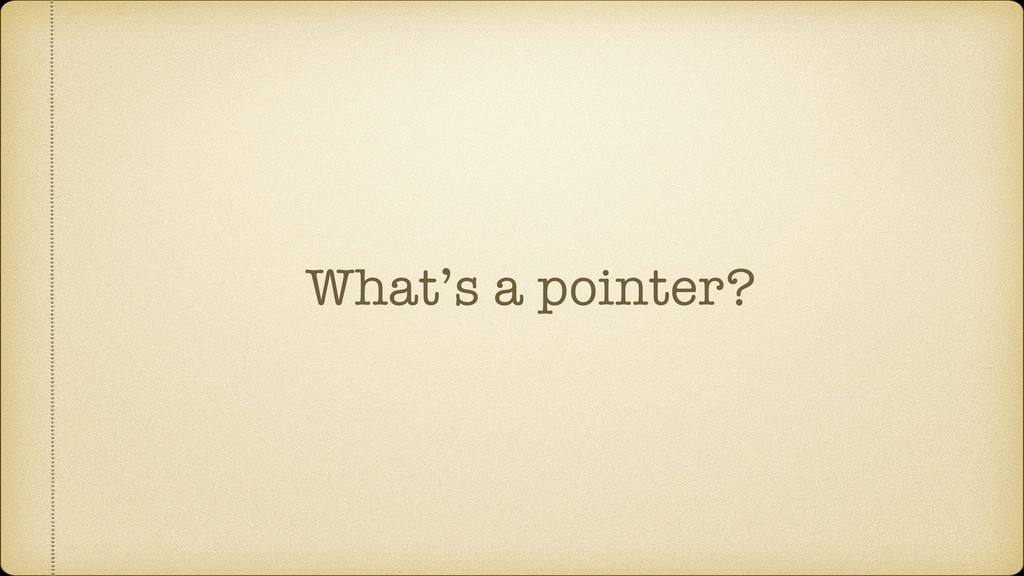 What's a pointer?