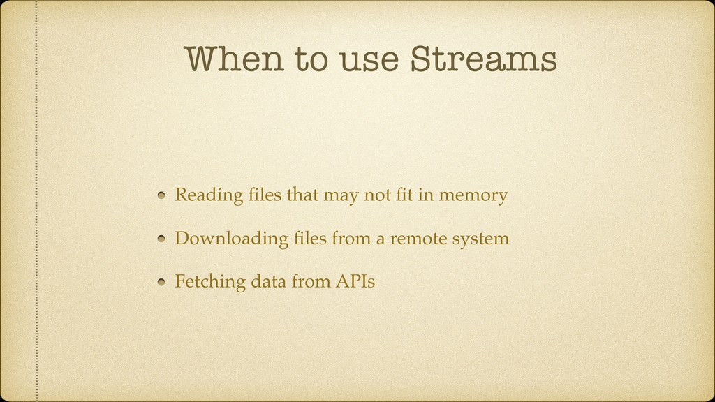 When to use Streams Reading files that may not fi...