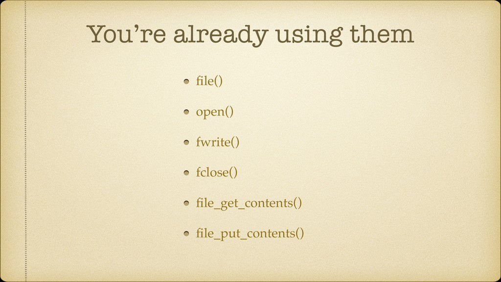 You're already using them file() open() fwrite()...