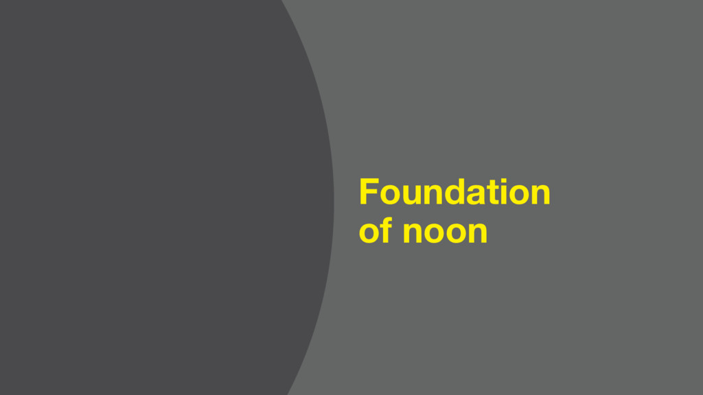 Foundation of noon