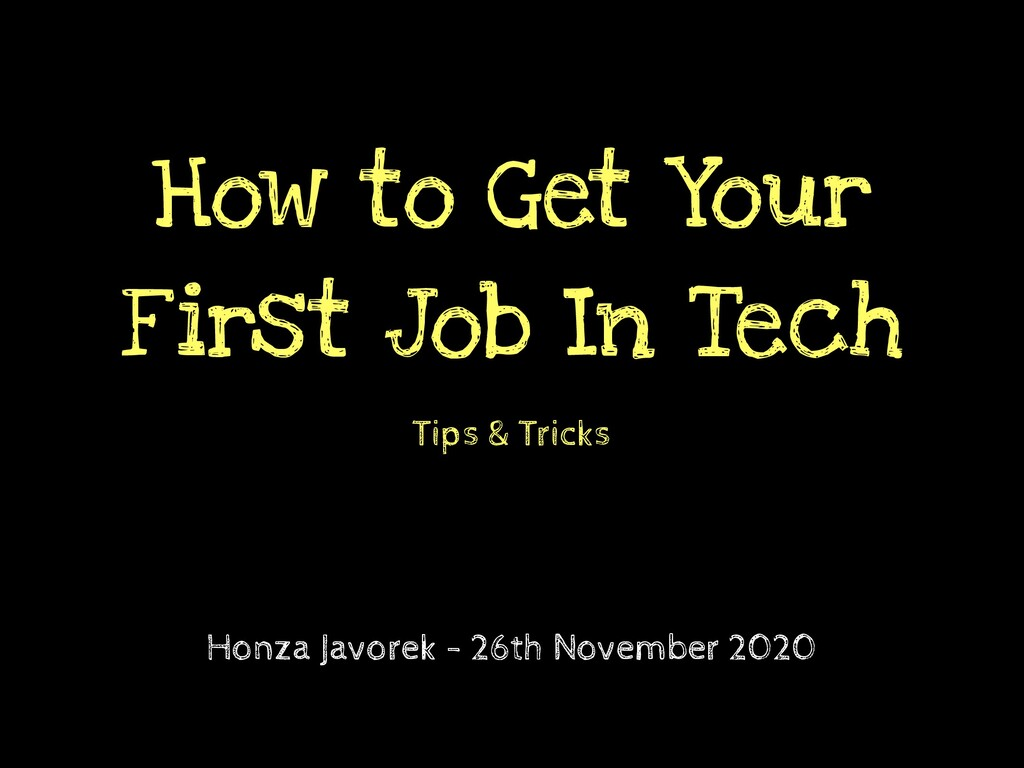 Tips & Tricks How to Get Your First Job In Tech...