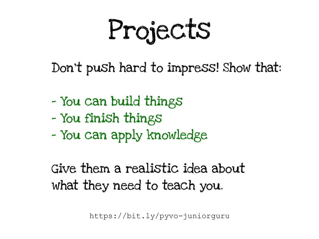 Projects Don't push hard to impress! Show that:...