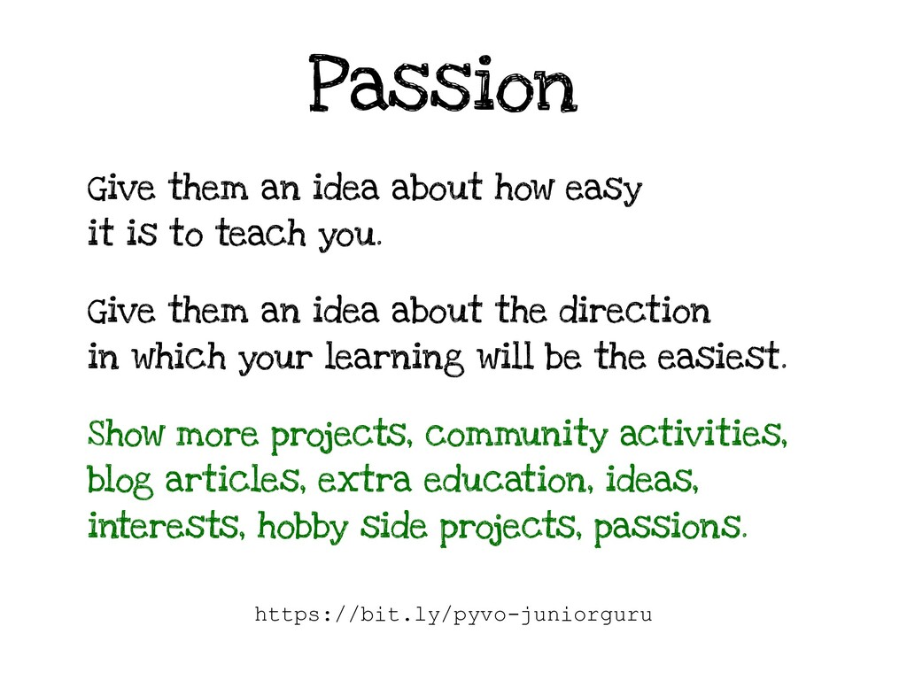 Passion Give them an idea about how easy it is ...