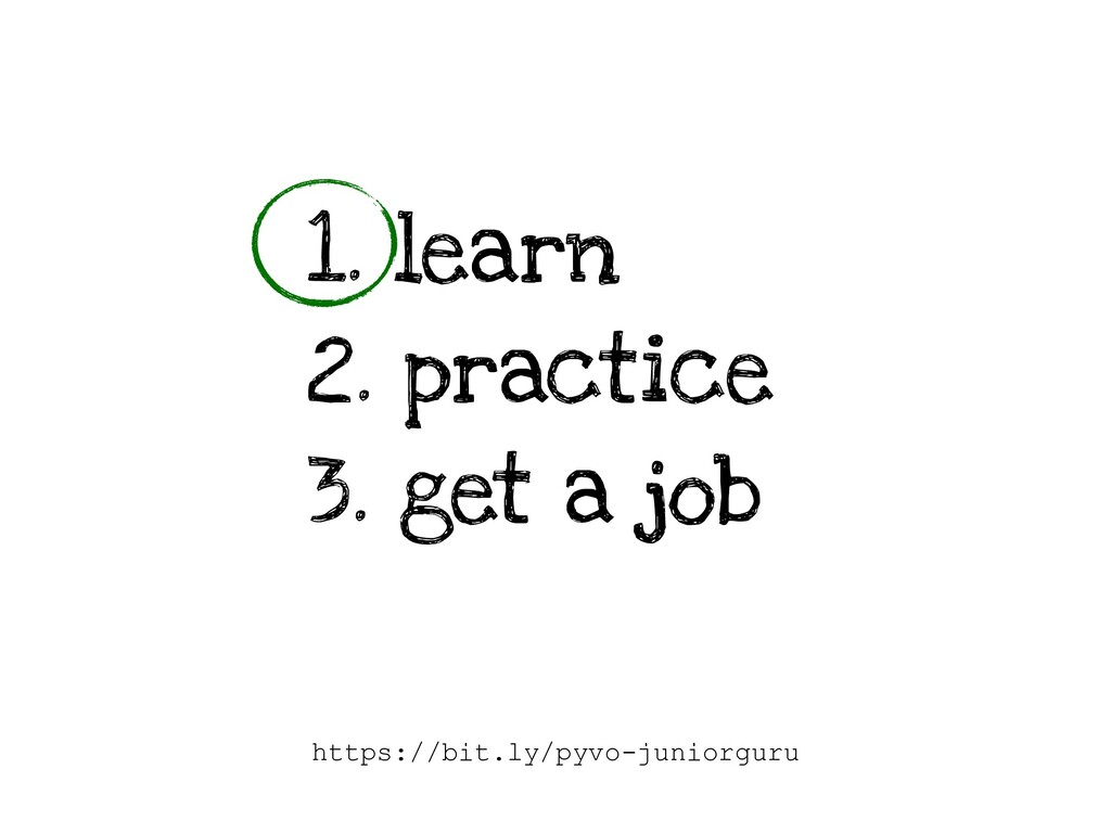 1. learn 2. practice 3. get a job https://bit.l...