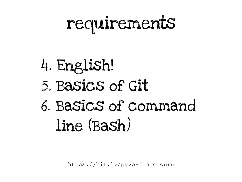 requirements 4. English! 5. Basics of Git 6. Ba...