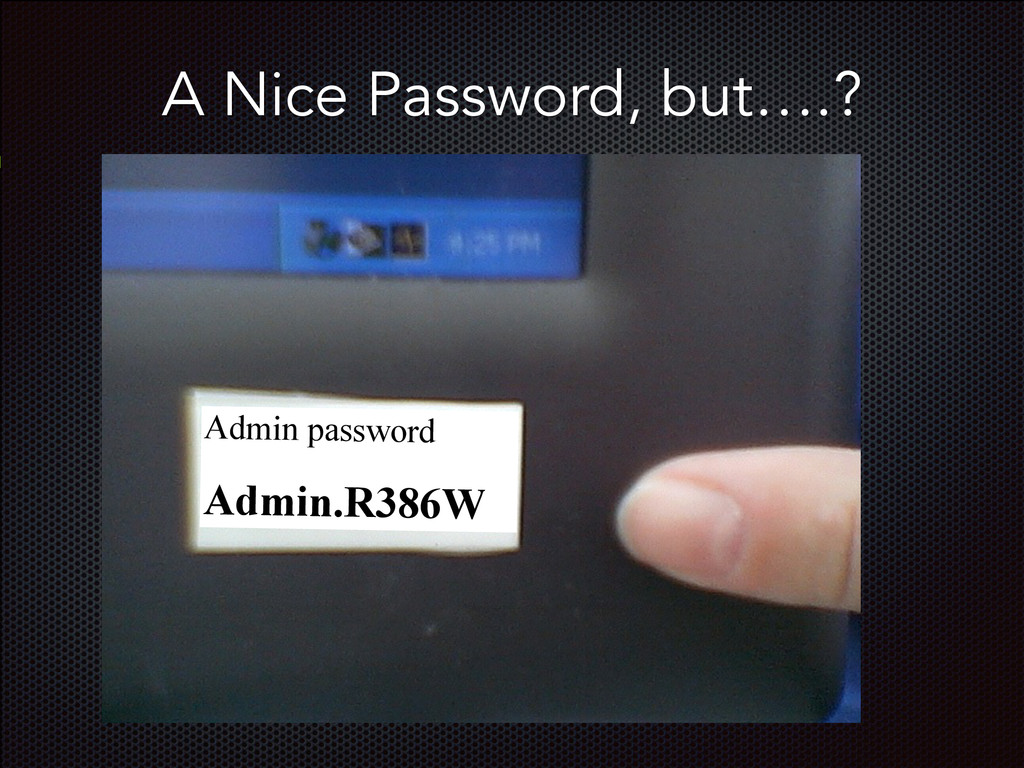A Nice Password, but….? Admin password Admin.R3...
