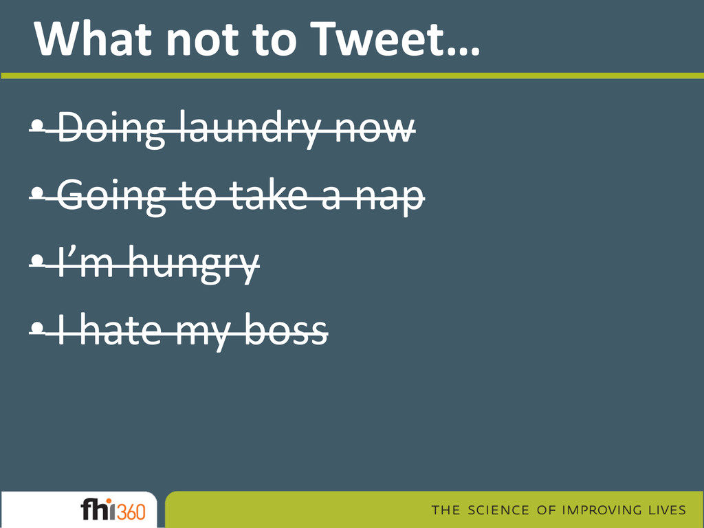 What not to Tweet… • Doing laundry now • Going ...