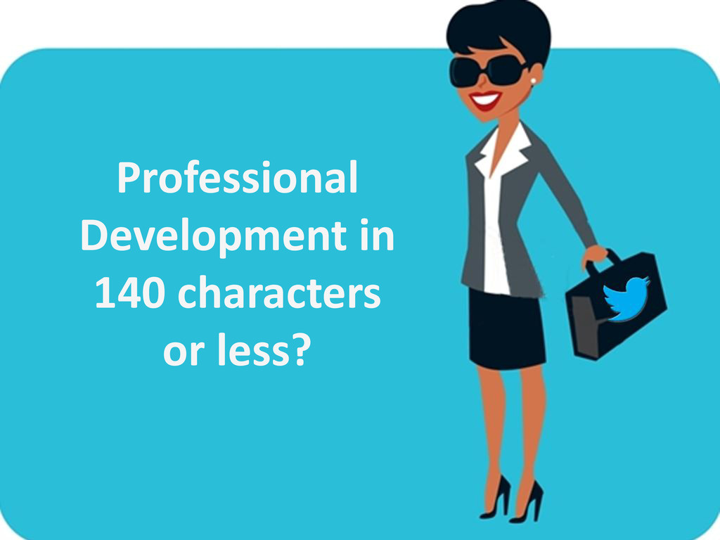 Professional Development in 140 characters or l...