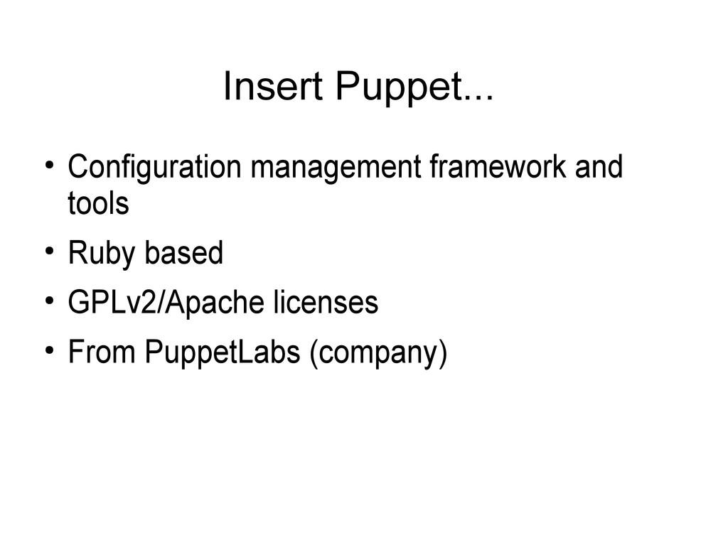 Insert Puppet... ● Configuration management fra...