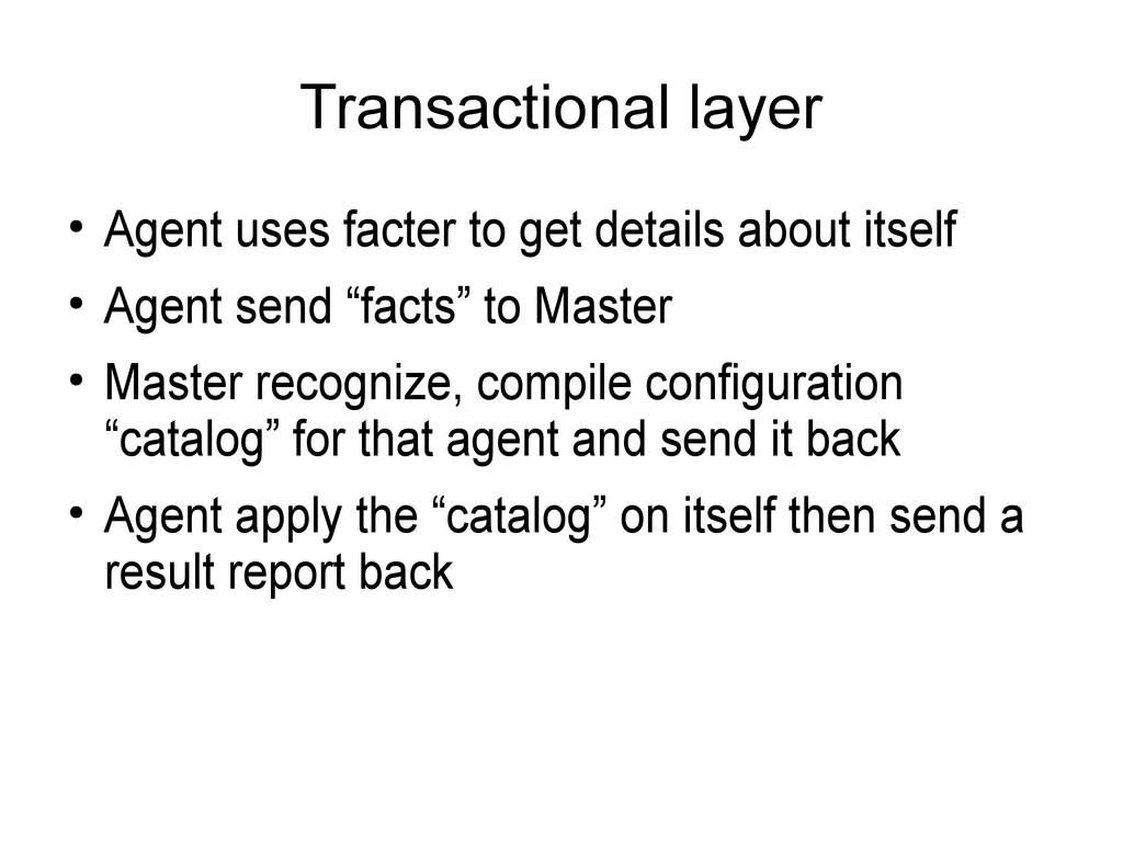 Transactional layer ● Agent uses facter to get ...