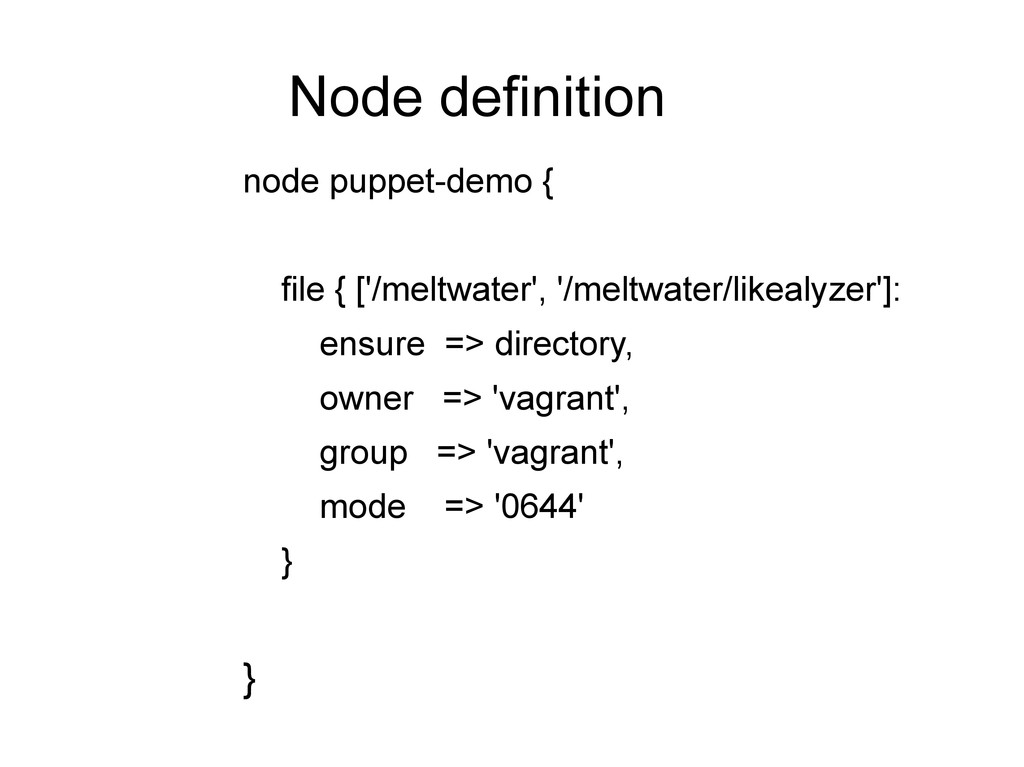 Node definition node puppet-demo { file { ['/me...