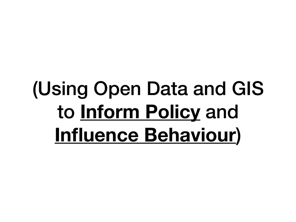 (Using Open Data and GIS to Inform Policy and I...