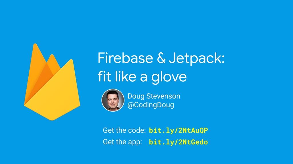 Firebase & Jetpack:  fit like a glove Doug Stev...