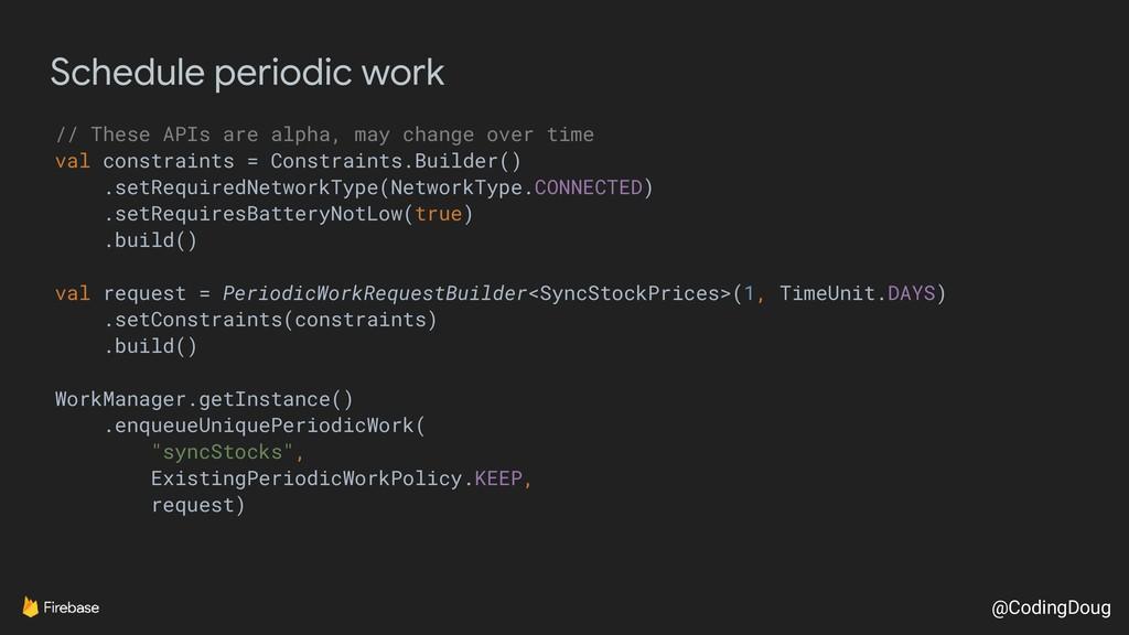 @CodingDoug Schedule periodic work // These API...
