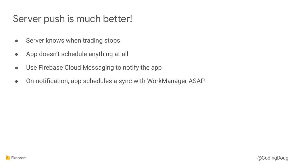 @CodingDoug ● Server knows when trading stops ●...