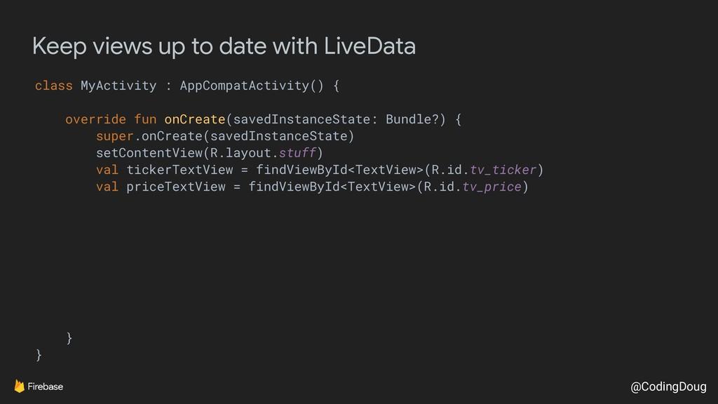 @CodingDoug Keep views up to date with LiveData...