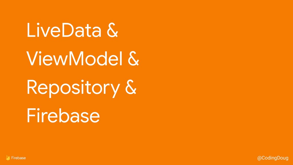 @CodingDoug LiveData &  ViewModel &  Repository...