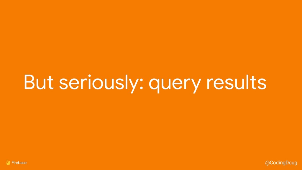 @CodingDoug But seriously: query results