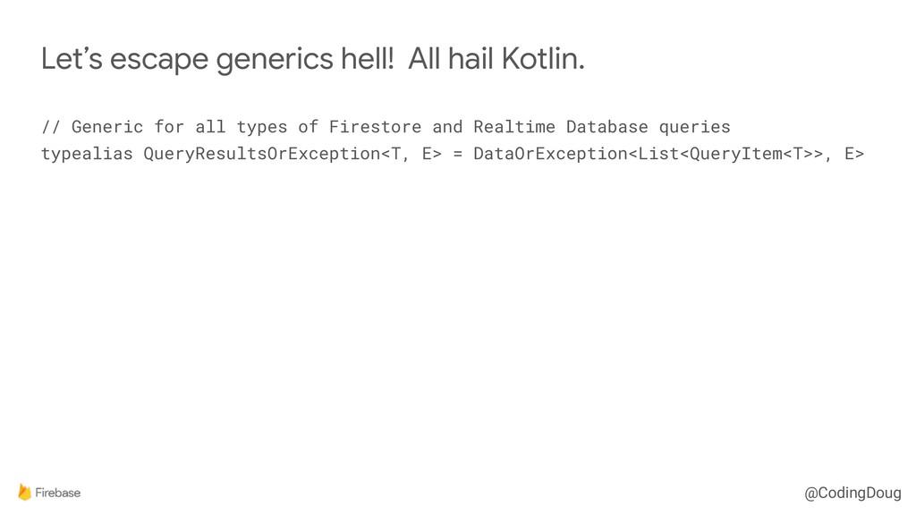 @CodingDoug // Generic for all types of Firesto...