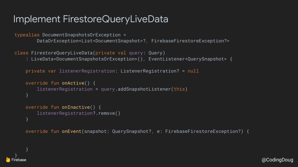 @CodingDoug Implement FirestoreQueryLiveData ty...