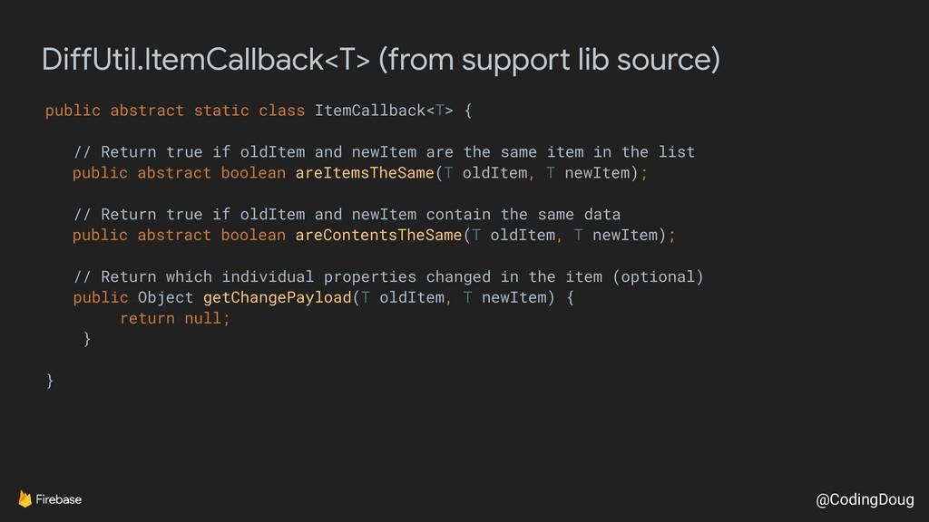 @CodingDoug DiffUtil.ItemCallback<T> (from supp...