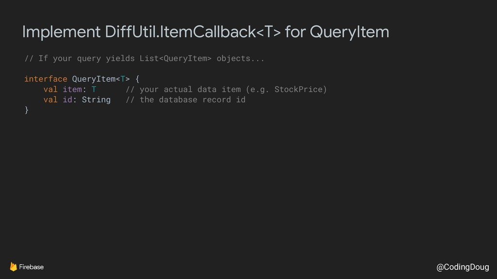 @CodingDoug Implement DiffUtil.ItemCallback<T> ...