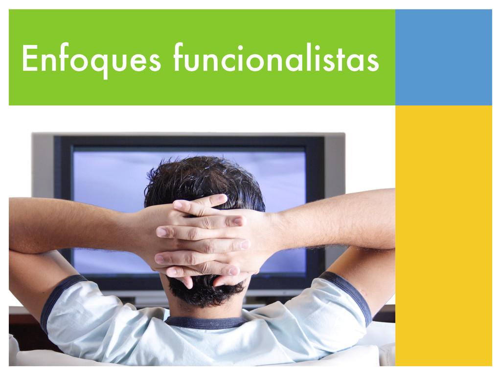 Enfoques funcionalistas