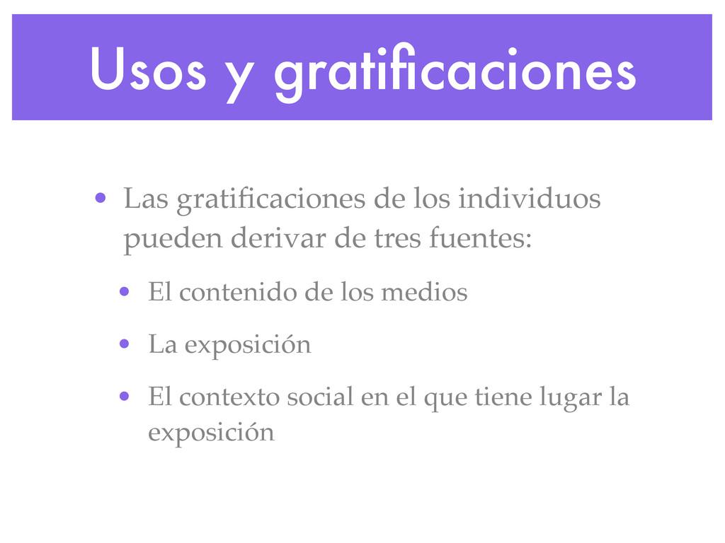 Usos y gratificaciones • Las gratificaciones de l...