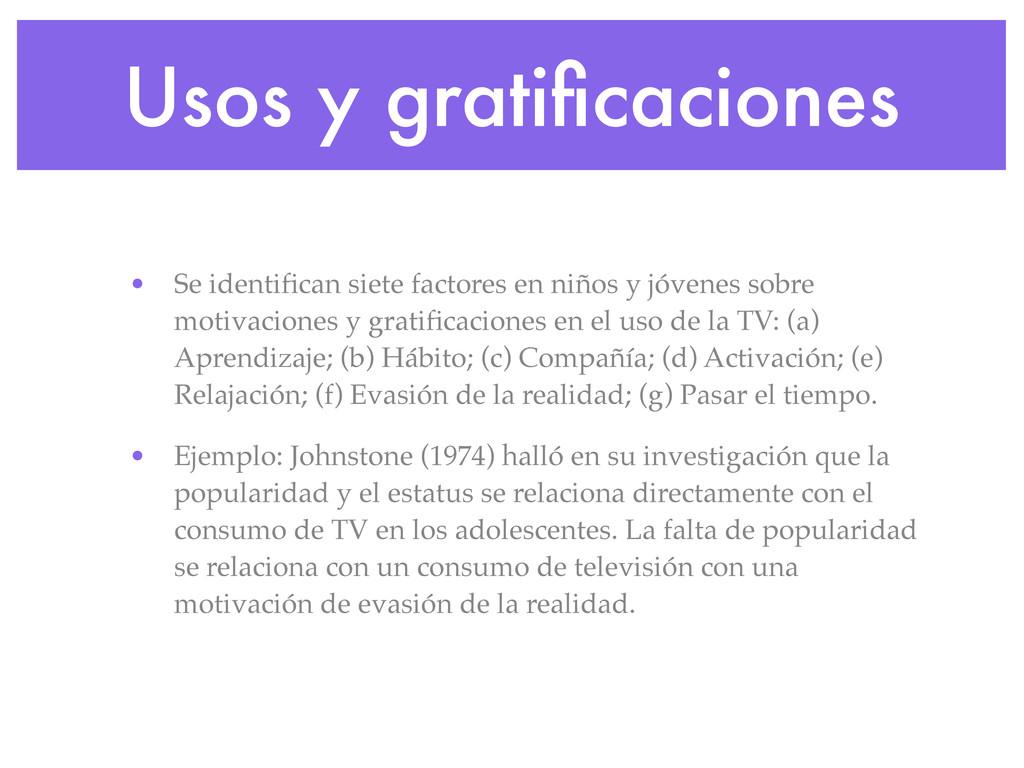 Usos y gratificaciones • Se identifican siete fac...