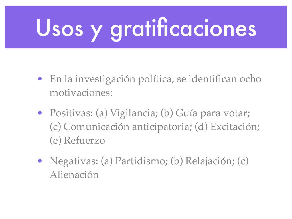 Usos y gratificaciones • En la investigación pol...