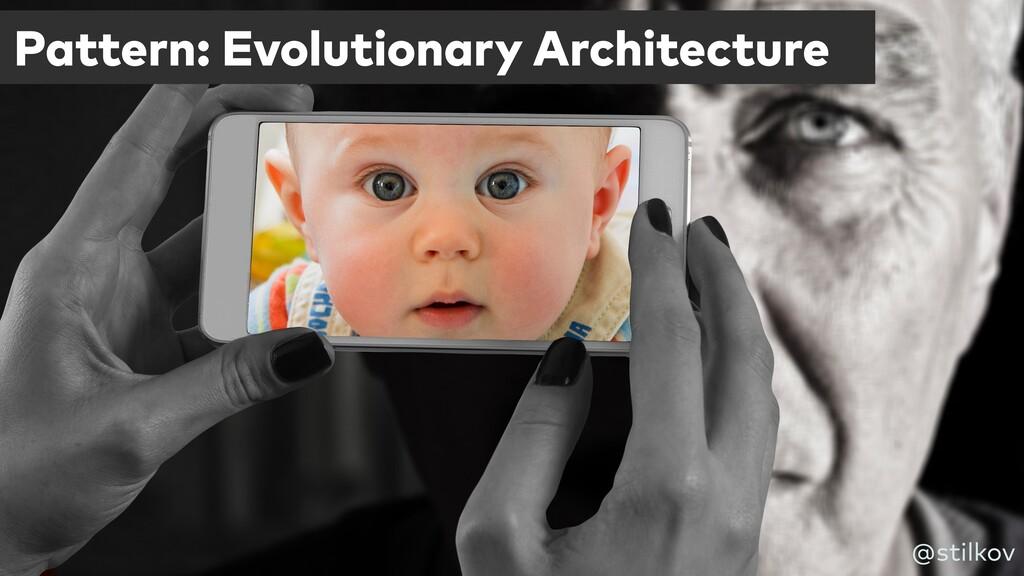 Pattern: Evolutionary Architecture @stilkov